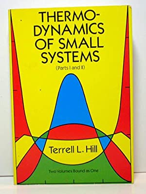 Thermo-Dynamics of Small Systems (Parts I and II): Hill, Terrell L.