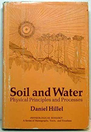 Soil and Water: Physical Principles and Processes: Hillel, Daniel