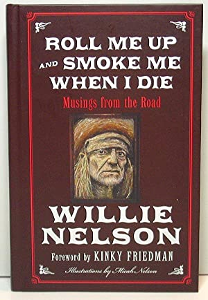 Roll Me Up and Smoke Me When I Die: Musings From The Road: Nelson, Willie