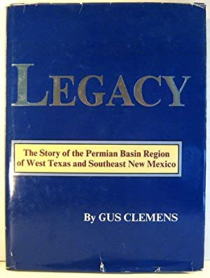 Legacy: The Story of The Permian Basin Region of West Texas and Southeast New Mexico: Clemens, Gus