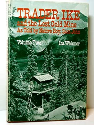 Trader Ike and the Lost Gold Mine As Told by Native Boy, San John - Volume Two: Weisner, Ike
