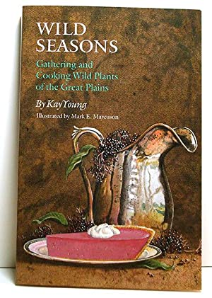 Wild Seasons: Gathering and Cooking Wild Plants of the Great Plains: Young, Kay