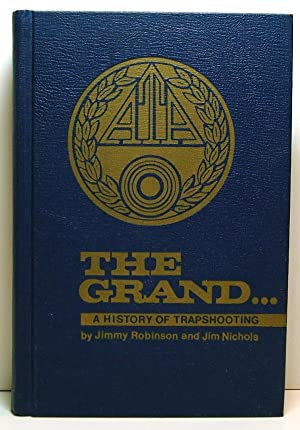 The Grand - A History of Trapshooting: Robinson, Jimmy & Nichols, Jim