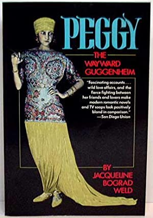 Peggy : The Wayward Guggenheim: Weld, Jacqueline B.