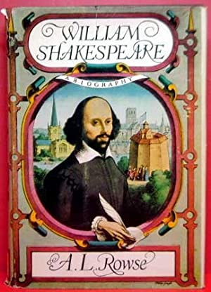 William Shakespeare: A Biography: Rowse, A. L.