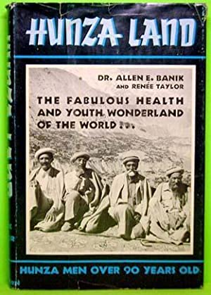 Hunza Land: The Fabulous Health and Youth Wonderland of the World: Banik, Dr. Allen E. And Taylor, ...