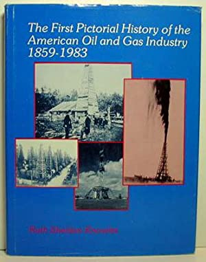 The First Pictorial History of the American Oil and Gas Industry Oil and Gas Industry 1859-1983&...