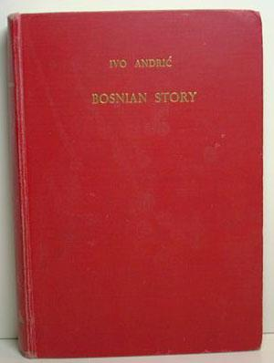 Bosnian Story: Translated By Kenneth Johnstone: Andric, Ivo