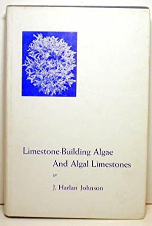 Limestone- Building Algae And Algal Limestones: J. Harlan Johnson