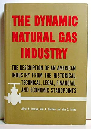 The Dynamic Natural Gas Industry: The Description Of An American Industry From The Historical, ...