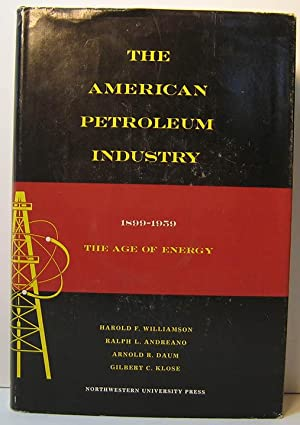 The American Petroleum Industry - The Age of Energy 1899-1859: Williamson, Harold F.