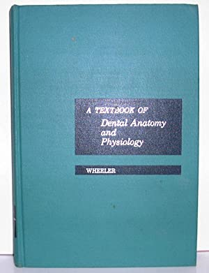 A Textbook of Dental Anatomy and Physiology: Wheeler, Russell C., D.D.S. F.A.C.D.