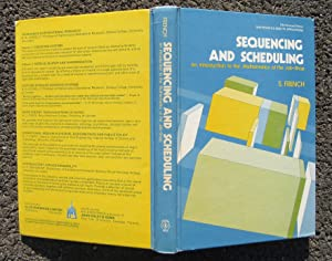 Sequencing and Scheduling: An Introduction to the Mathematics of the Job-Shop: French, Simon