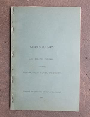 Arnold Bullard and Related Families, Including Bigelow, Orton, Scovill, and Stevens: Bullard, ...