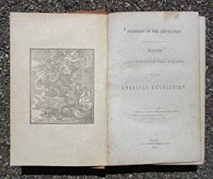 Incidents of the Revolution: Tales Illustrating the Events of the American Revolution: Anonymous