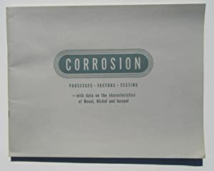 Corrosion: Processes, Factors, Testing, with Data on the Characteristics of Monel, Nickel and ...