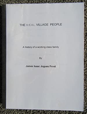 The Real Village People: A History of a Working Class Family: Frost, James Isaac Jogues