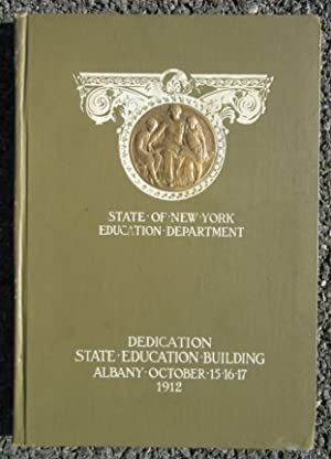 Souvenir of the Dedication of the New York State Education Building, Albany, October 15, 16, 17, ...