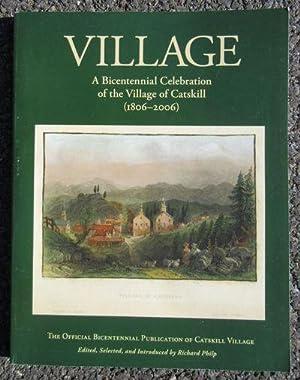 Village: A Bicentennial Celebration of the Village of Catskill (1806-2006): Philip, Richard N.