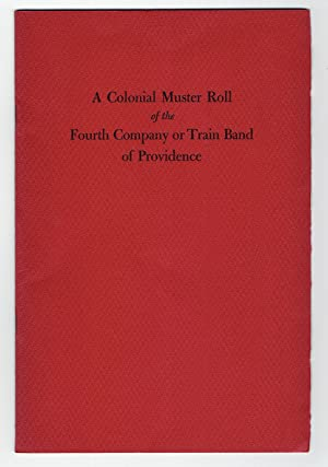 A Colonial Muster Roll of the Fourth Company or Train Band of Providence: Society of Colonial Wars ...
