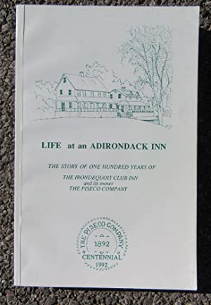 Life at an Adirondack Inn: The Story of One Hundred Years of The Irondequoit Club Inn and Its Owner...