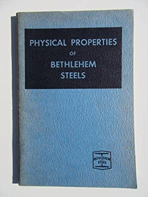 Physical Properties of Some Bethlehem Carbon, Alloy and Stainless Steels: Bethlehem Steel Company
