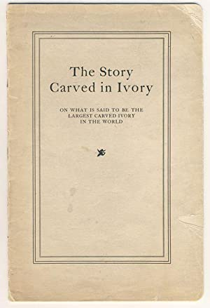The Story Carved in Ivory on What Is Said to Be the Largest Carved Ivory in the World: Burnap, E. B.