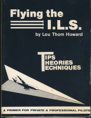 Flying the I.L.S.: Tips, Theories, Techniques: Howard, Lou Thom