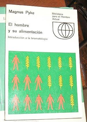 EL HOMBRE Y SU ALIMENTACION INTRODUCCION A: PYKE, MAGNUS