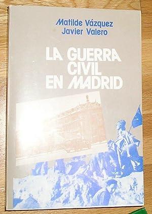 La Guerra Civil en Madrid: Vázquez, Matilde; Valero, Javier