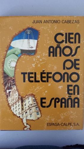 CIEN AÑOS DE TELEFONO EN ESPAÑA -EDICION ILUSTRADA A COLOR-ISBN .: CABEZAS, JUAN ...