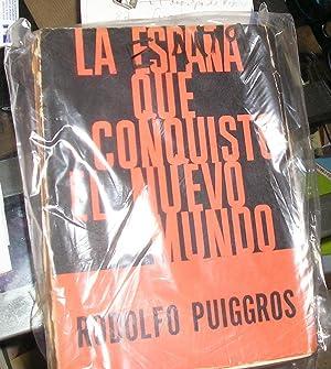 LA ESPAÑA QUE CONQUISTO AL NUEVO MUNDO.: PUIGGROS, RODOLFO.