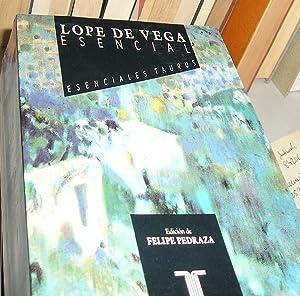 LOPE DE VEGA ESENCIAL (EDICION DE FELIPE PEDRAZA).: LOPE DE VEGA.