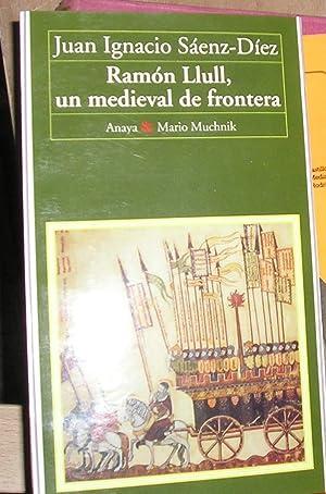 RAMON LLULL, UN MEDIEVAL DE LA FRONTERA.: SAENZ DIEZ, JUAN IGNACIO.
