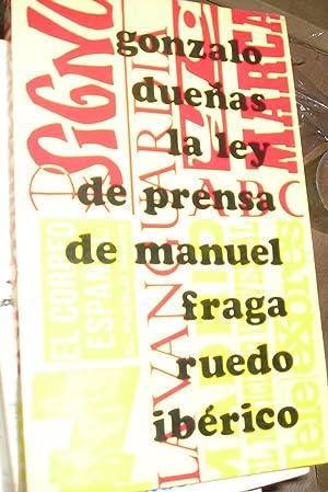 LEY DE PRENSA DE MANUEL FRAGA, LA.: DUEÑAS, GONZALO.