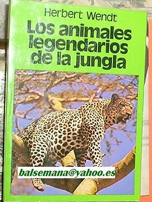 LOS ANIMALES LEGENDARIOS DE LA JUNGLA -ABENTUERLICHES: WENDT, HERBERT