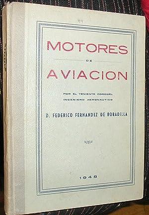 MOTORES DE AVIACION: FERNANDEZ DE BOBADILLA, FEDERICO -TENIENTE CORONEL INGENIERO AERONAUTICO-
