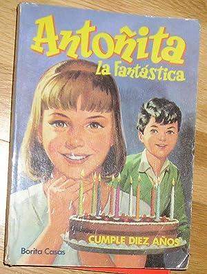 ANTOÑITA LA FANTASTICA. CUMPLE DIEZ AÑOS: CASAS, BORITA