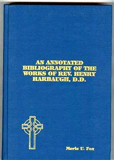 An Annotated Bibliography of the Works of Rev. Henry Harbaugh, D.D.: Fox, Merle U.