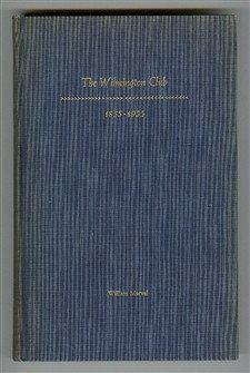 The Wilmington Club 1855-1955 : A Brief History of the Club's First One Hundred Years and a ...