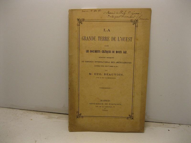 La Grande Terre de l'Ouest dans les documents celtiques du Moyen-Age, mémoire présenté au congrès international des Américanistes 4e session tenue à Madrid en 1881, par M. Eug. Beauvois