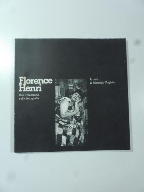 Florence Henri. Una riflessione sulla fotografia - Maurio Fagiolo (a cura di)