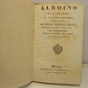 Alboino. Melodramma di Pietro Rotondi posto in: ROTONDI Pietro, SANGALLI