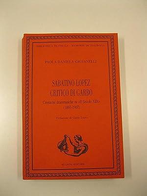 Sabatino Lopez critico di garbo. Cronache drammatiche: GIOVANELLI Paola Daniela