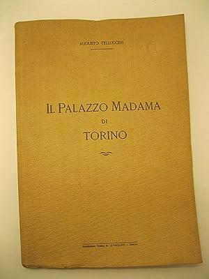 Il palazzo Madama di Torino. Pubblicato a: TELLUCCINI Augusto