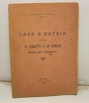 Casa e patria ovvero il dialetto e la lingua. Guida per i materani.: RIVELLI Francesco