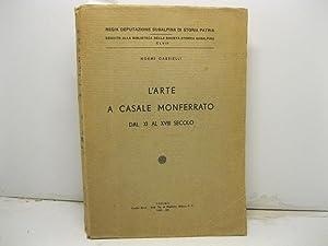L'arte a Casale Monferrato dal XI al: GABRIELLI Noemi