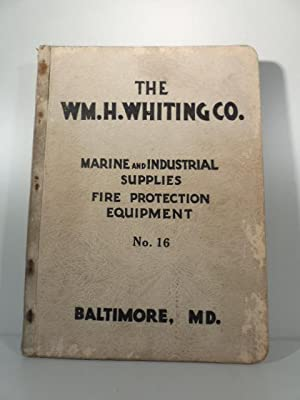 The WM. H. Whiting Co. Marine and industrial supplies fire protection equipment. Baltimore