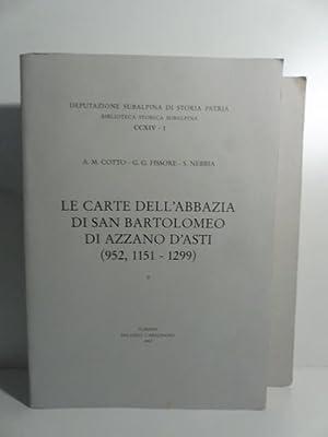 Le carte dell'Abbazia di san Bartolomeo di Azzano d'Asti (952,1151-1299) I e II volume: ...