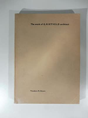 The work of G. Rietveld architect: Theodore M. Brown